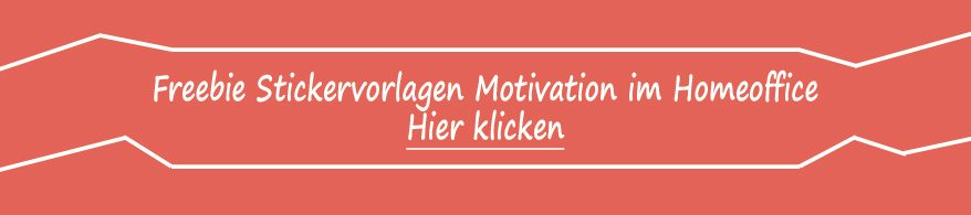Grafik: Freebie Stickervorlagen Motivation im Homeoffice hier klicken